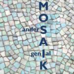 Mosaik - anders genial